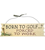 Golf Signs - Born To Golf Forced To Work